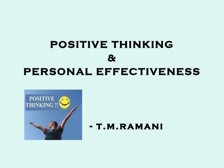 <ul><li>POSITIVE THINKING </li></ul><ul><li>& </li></ul><ul><li>PERSONAL EFFECTIVENESS </li></ul><ul><li>-  - t.m.ramani <...