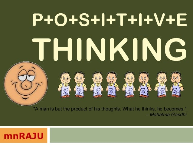 "P+O+S+I+T+I+V+E    THINKING    ""A man is but the product of his thoughts. What he thinks, he becomes.""                    ..."