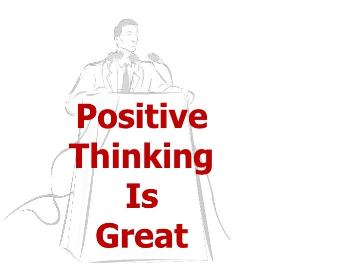 Positive Thinking Is Great