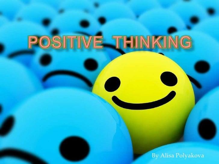 Positive  Thinking<br />By Alisa Polyakova<br />