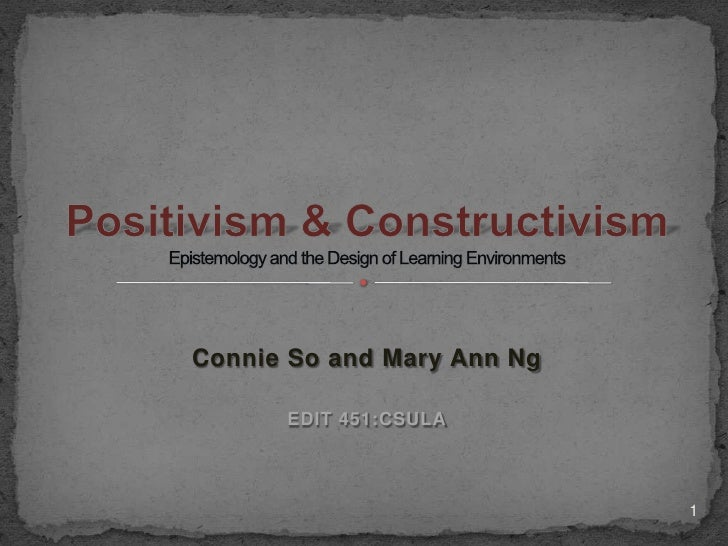 Connie and Mary Ann <br />EDIT 451:CSULA<br />Positivism & ConstructivismEpistemology and the Design of Learning Environme...