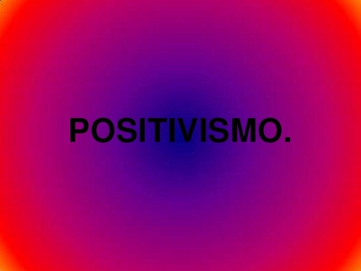 POSITIVISMO.<br />