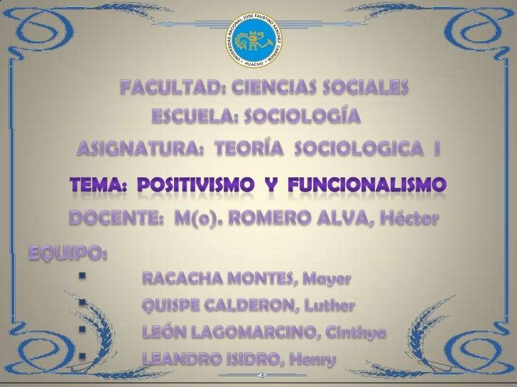 En las siguientes diapositivas damos a conocer un tema muyimportante, como es «El Positivismo y Funcionalismo» .Esta traba...
