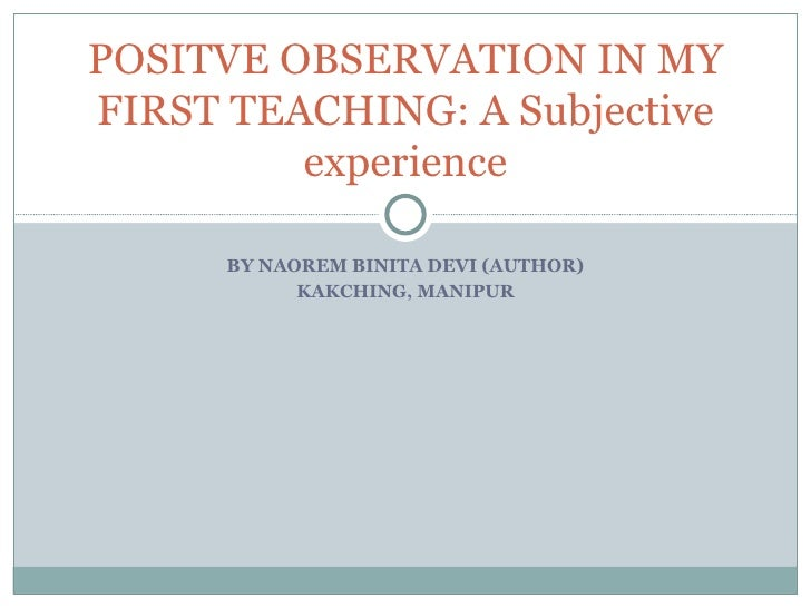 POSITVE OBSERVATION IN MYFIRST TEACHING: A Subjective         experience      BY NAOREM BINITA DEVI (AUTHOR)            KA...