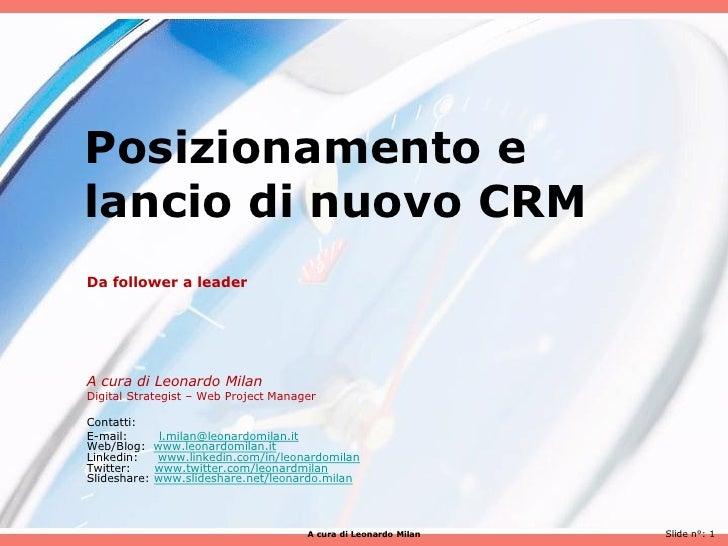 Posizionamento elancio di nuovo CRMDa follower a leaderA cura di Leonardo MilanDigital Strategist – Web Project ManagerCon...