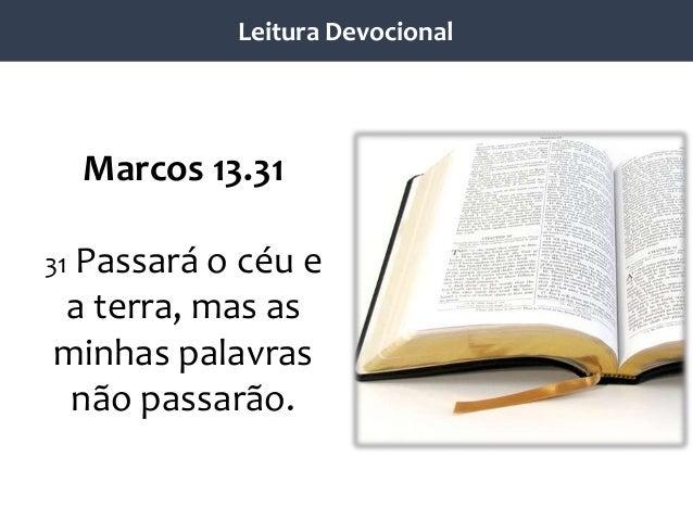 Marcos 13.31 31 Passará o céu e a terra, mas as minhas palavras não passarão. Leitura Devocional
