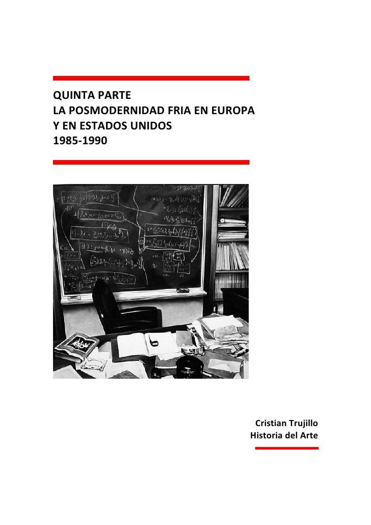 QUINTA PARTE LA POSMODERNIDAD FRIA EN EUROPA Y EN ESTADOS UNIDOS 1985-1990                                    Cristian Tru...