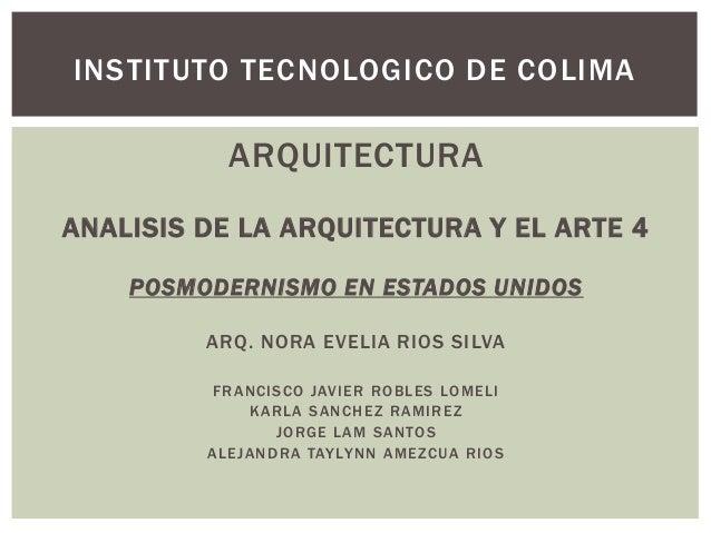 ARQUITECTURAANALISIS DE LA ARQUITECTURA Y EL ARTE 4POSMODERNISMO EN ESTADOS UNIDOSARQ. NORA EVELIA RIOS SILVAFRANCISCO JAV...