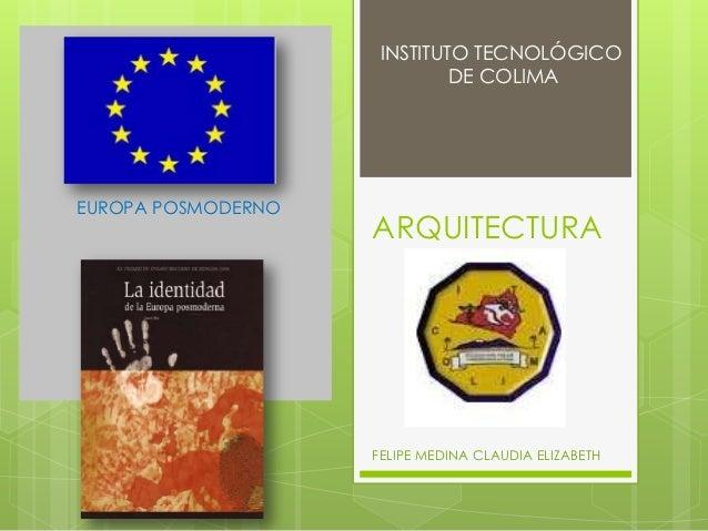 INSTITUTO TECNOLÓGICO                             DE COLIMAEUROPA POSMODERNO                    ARQUITECTURA              ...