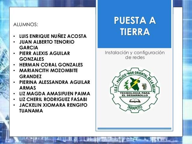 PUESTA A TIERRA Instalación y configuración de redes ALUMNOS: • LUIS ENRIQUE NUÑEZ ACOSTA • JUAN ALBERTO TENORIO GARCIA • ...