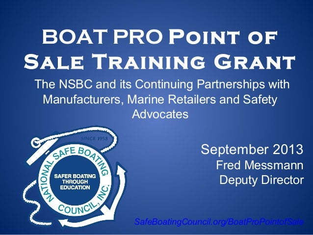 BOAT PRO Point of Sale Training Grant The NSBC and its Continuing Partnerships with Manufacturers, Marine Retailers and Sa...