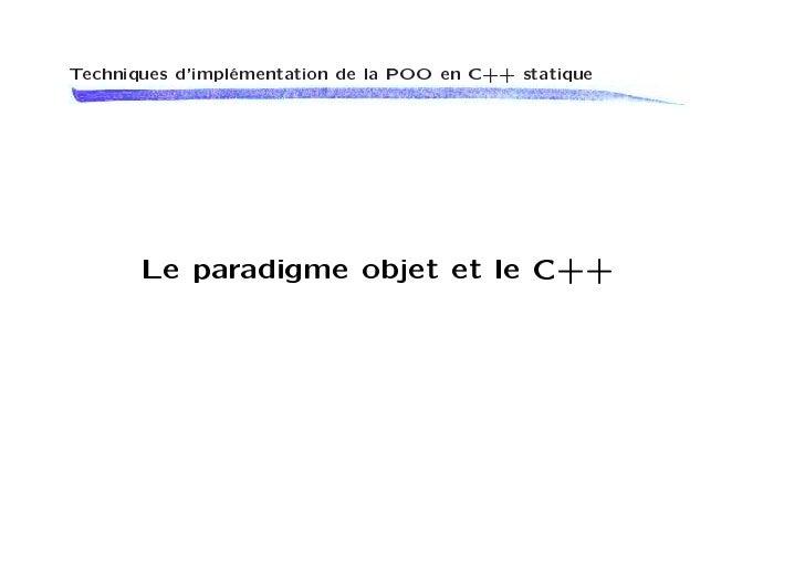 Techniques dimplémentation de la POO en C++ statique       Le paradigme objet et le C++