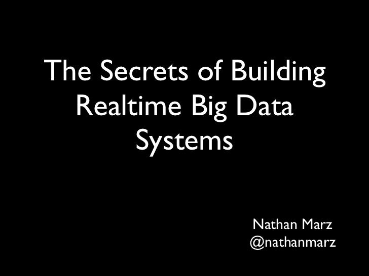 The Secrets of Building  Realtime Big Data       Systems                Nathan Marz                @nathanmarz