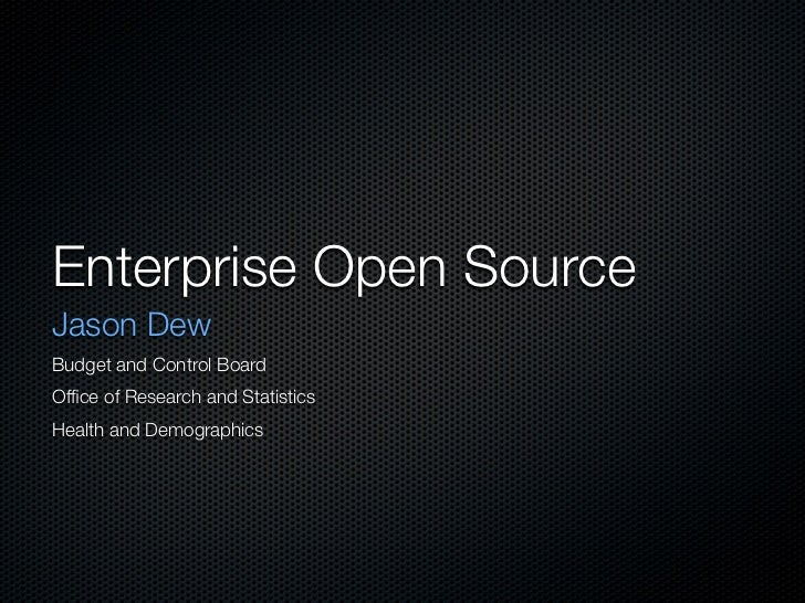 Enterprise Open Source Jason Dew Budget and Control Board Office of Research and Statistics Health and Demographics