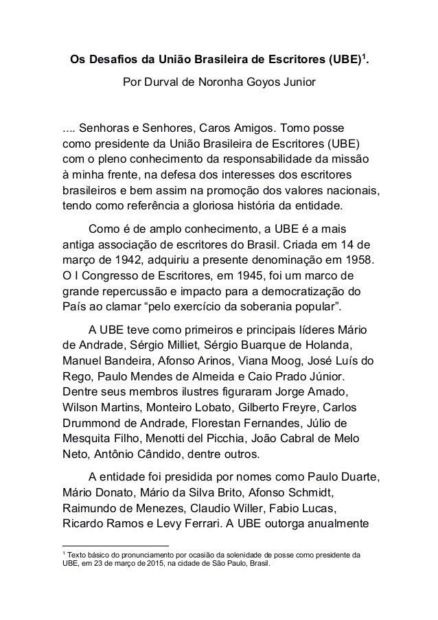 Os Desafios da União Brasileira de Escritores (UBE)1 . Por Durval de Noronha Goyos Junior .... Senhoras e Senhores, Caros ...