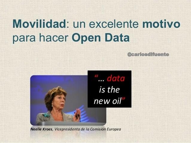 "Movilidad: un excelente motivo para hacer Open Data @carlosdlfuente  ""…  data     is  the     new  oil""   ..."