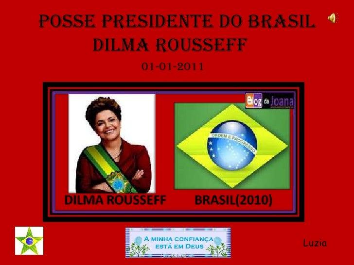 POSSE PRESIDENTE DO BRASIL<br />           DILMA ROUSSEFF<br />01-01-2011<br />Luzia<br />