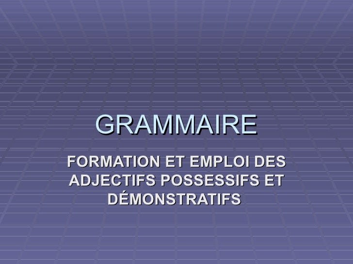 GRAMMAIRE FORMATION ET EMPLOI DES ADJECTIFS POSSESSIFS ET     DÉMONSTRATIFS