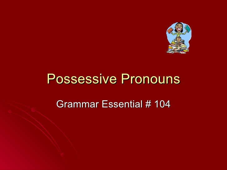 Possessive and adjectives pronouns