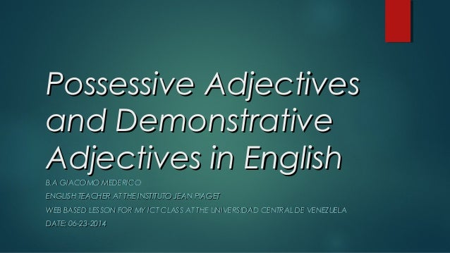 Possessive AdjectivesPossessive Adjectives and Demonstrativeand Demonstrative Adjectives in EnglishAdjectives in English B...