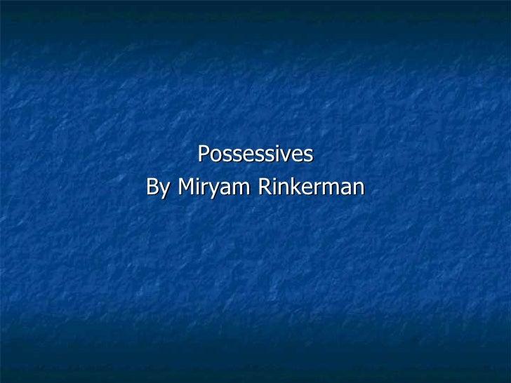 Possessives By Miryam Rinkerman