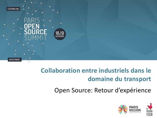 Open Source: Retour d'expérience Collaboration entre industriels dans le domaine du transport