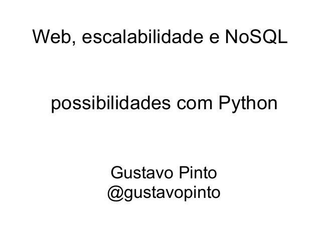 Web, escalabilidade e NoSQL possibilidades com Python       Gustavo Pinto       @gustavopinto
