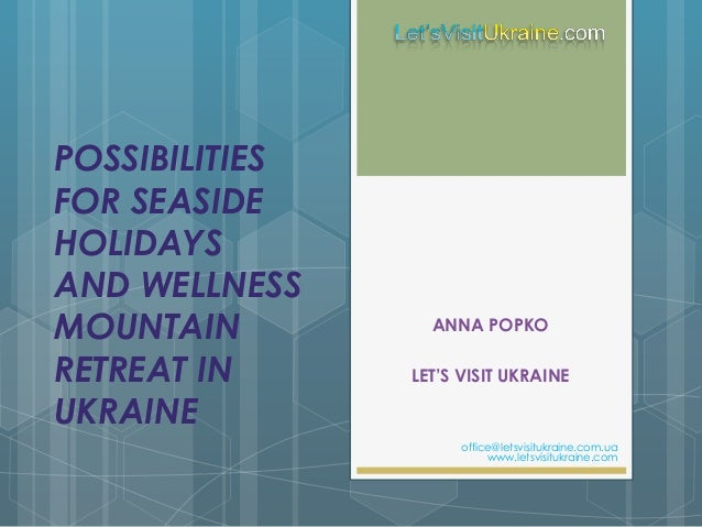 POSSIBILITIES FOR SEASIDE HOLIDAYS AND WELLNESS MOUNTAIN RETREAT IN UKRAINE ANNA POPKO LET'S VISIT UKRAINE office@letsvisi...