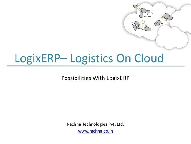 LogixERP– Logistics On Cloud Possibilities With LogixERP  Rachna Technologies Pvt. Ltd. www.rachna.co.in