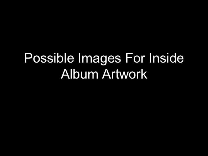 Possible Images For Inside      Album Artwork