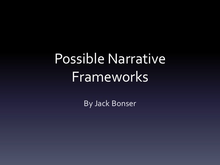 Possible narrative frmeworks