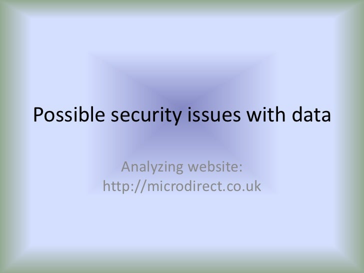 Possible security issues with data<br />Analyzing website: http://microdirect.co.uk<br />