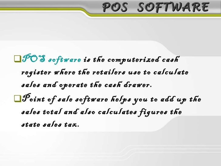 POS  SOFTWARE <ul><li>POS software  is the computerized cash register where the retailers use to calculate sales and opera...
