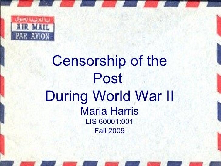 Censorship of the Post  During World War II Maria Harris LIS 60001:001 Fall 2009