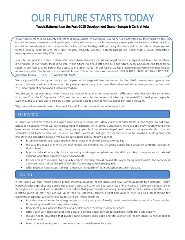 OUR FUTURE STARTS TODAY Youth Statement on the Post-2015 Development Goals - Europe & Central Asia In our future, there is...