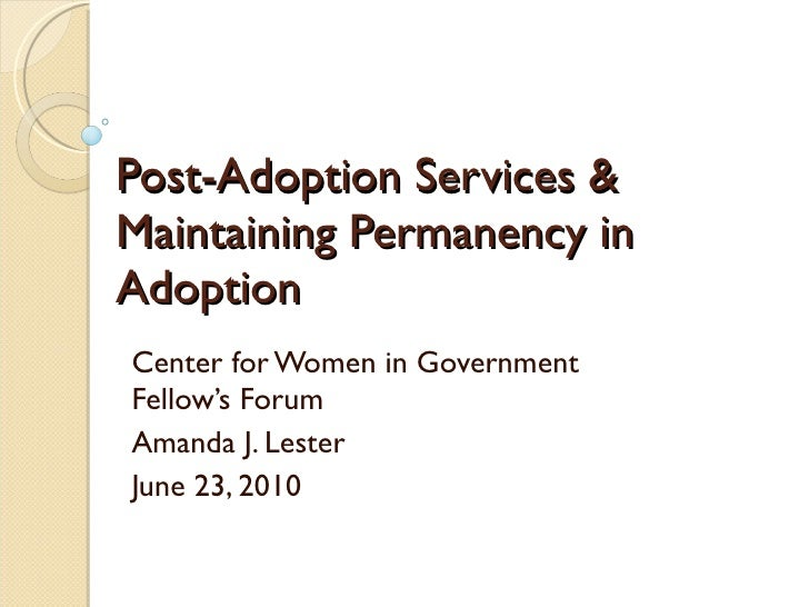 Post-Adoption Services & Maintaining Permanency in Adoption Center for Women in Government Fellow's Forum Amanda J. Lester...
