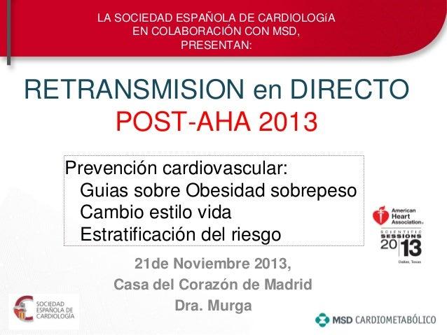RETRANSMISION en DIRECTO POST-AHA 2013 21de Noviembre 2013, Casa del Corazón de Madrid Dra. Murga LA SOCIEDAD ESPAÑOLA DE ...