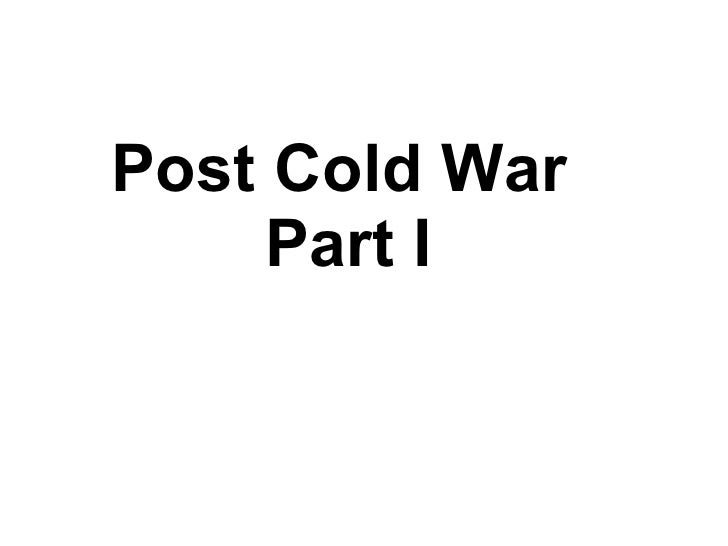 Post Cold War  Part I
