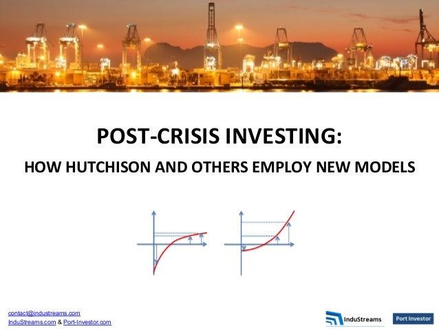 contact@industreams.com InduStreams.com & Port-Investor.com POST-‐CRISIS  INVESTING:     HOW  HUTCHISON  AND  ...