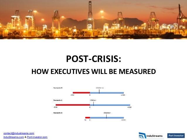 contact@industreams.com InduStreams.com & Port-Investor.com POST-‐CRISIS:     HOW  EXECUTIVES  WILL  BE  MEAS...