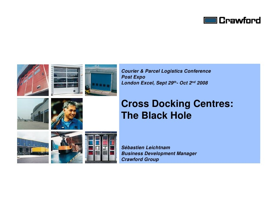 Courier & Parcel Logistics Conference Post Expo London Excel, Sept 29th- Oct 2nd 2008    Cross Docking Centres: The Black ...