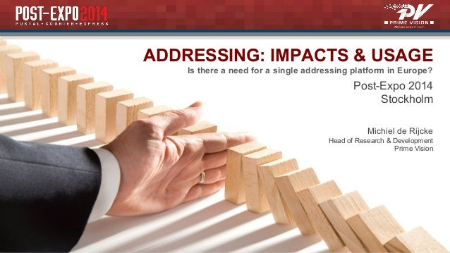 ADDRESSING: IMPACTS & USAGE  Is there a need for a single addressing platform in Europe?  Post-Expo 2014  Stockholm  Michi...