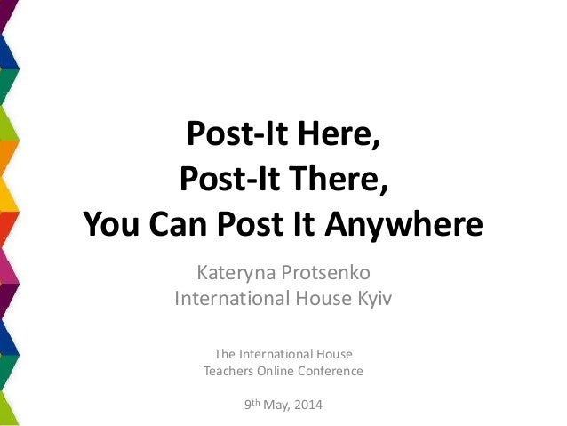 Post-It Here, Post-It There, You Can Post It Anywhere Kateryna Protsenko International House Kyiv The International House ...