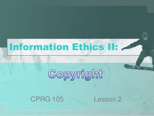 Information Ethics II: CPRG 105 Lesson 2