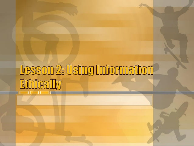 Lesson 2: Using Information Ethically I