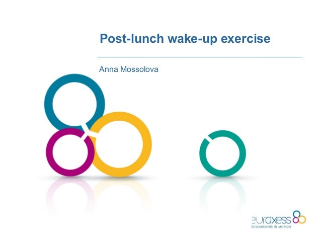 Post-lunch wake-up exerciseAnna Mossolova