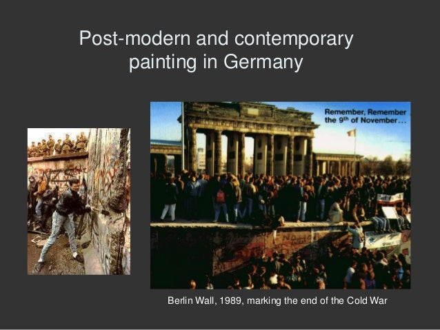 Post-modern and contemporary painting in Germany Berlin Wall, 1989, marking the end of the Cold War