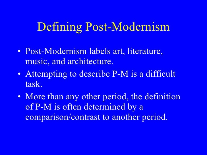 modernism and post modernism in literature Premodernism, modernism, and postmodernism excerpted from n f gier, spiritual titanism: indian, chinese, and western perspectives (suny press, 2000), chap 2 check the book for.