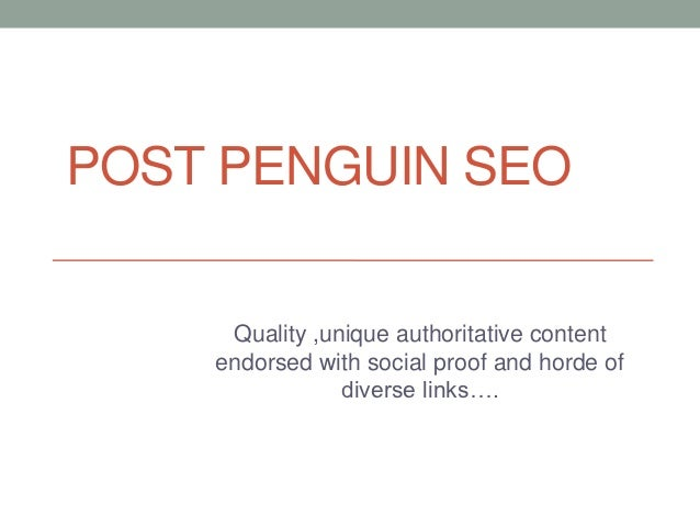 POST PENGUIN SEO     Quality ,unique authoritative content    endorsed with social proof and horde of                diver...