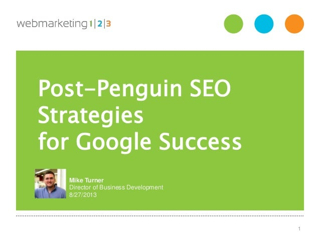 OVERVIEW 1 Post-Penguin SEO Strategies for Google Success Mike Turner Director of Business Development 8/27/2013